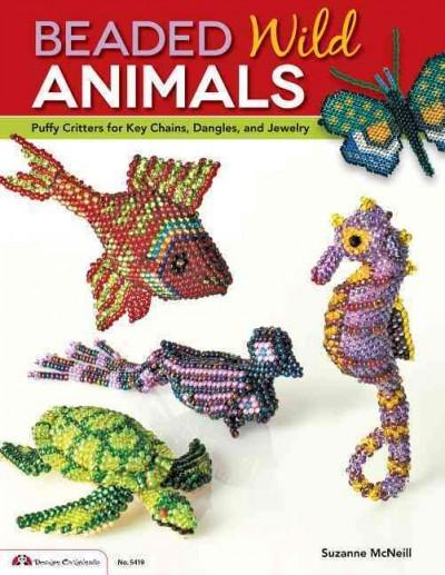 Beaded Wild Animals: Puffy Critters or Key Chains, Dangles, and Jewelry (Paperback)