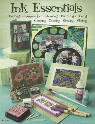 Ink Essentials: Exciting Techniques for Embossing, Pearlizing, Dyeing, Stamping, Coloring, Glossing, Glitzing (Paperback)