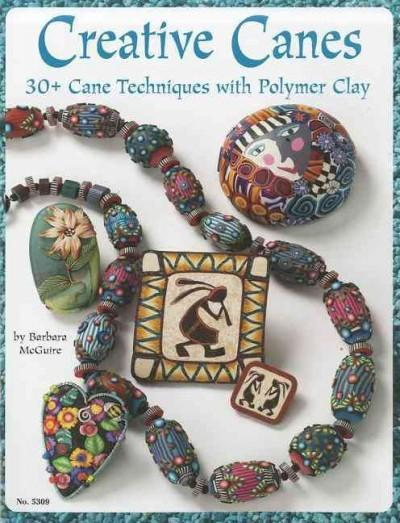 Creative Canes: 30+ Cane Techniques With Polymer Clay (Paperback)