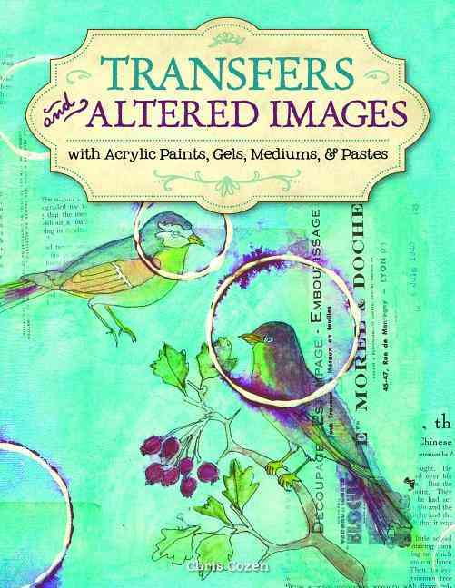 Transfers and Altered Images: With Acrylic Paints, Gels, Mediums, & Pastes (Paperback)