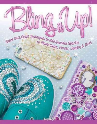 Bling It Up!: Super Cute Craft Techniques to Add Decoden Sparkle to Phone Cases, Purses, Jewelry & More (Paperback)