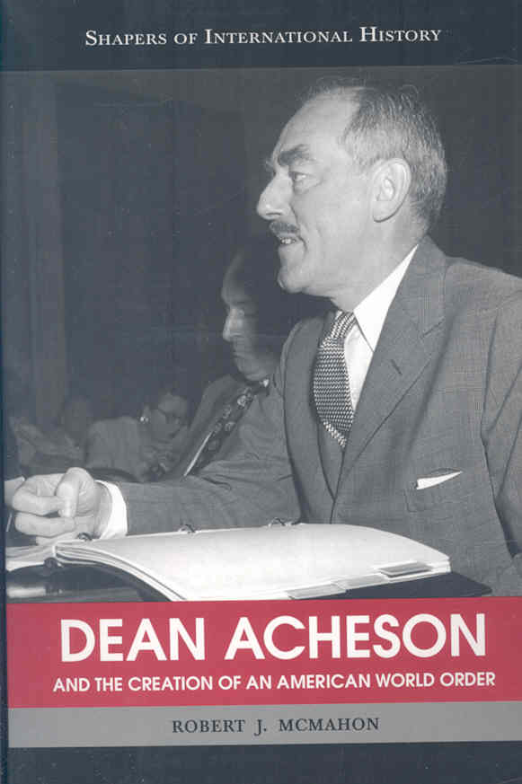 Dean Acheson And The Creation Of An American World Order (Paperback)
