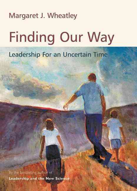 Finding Our Way: Leadership for an Uncertain Time (Paperback)