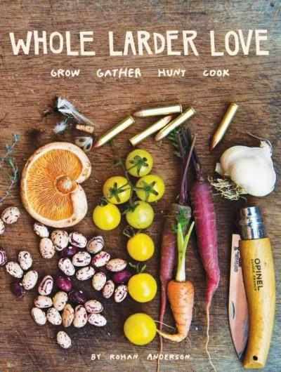 Whole Larder Love: Grow, Gather, Hunt, Cook (Hardcover)