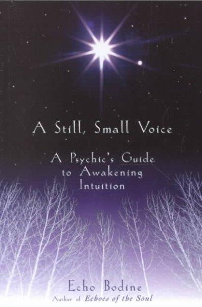 A Still, Small Voice: A Psychic's Guide to Awakening Intuition (Paperback)