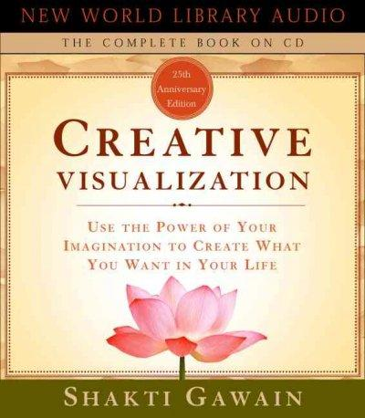 Creative Visualization: Use the Power of Your Imagination to Create What You Want in Your Life (CD-Audio)
