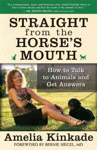 Straight From The Horse's Mouth: How To Talk To Animals And Get Answers (Paperback)