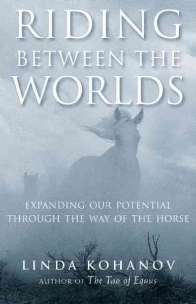 Riding Between the Worlds: Expanding Our Potential Through the Way of the Horse (Paperback)
