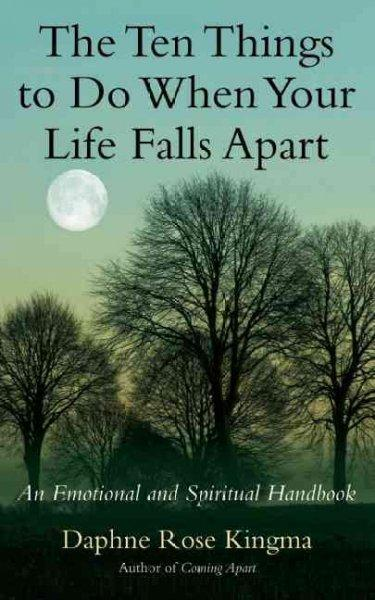 The Ten Things to Do When Your Life Falls Apart: An Emotional and Spiritual Handbook (Paperback)