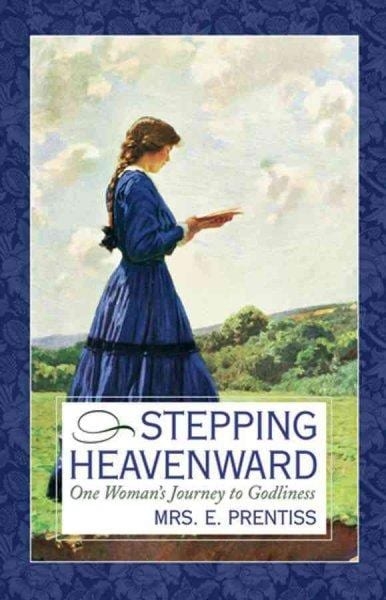 Stepping Heavenward: One Woman's Journey to Godliness (Paperback)