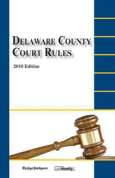 Delaware County Court Rules 2010 - Thumbnail 0
