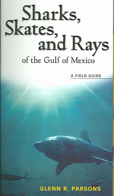 Sharks, Skates, and Rays of the Gulf of Mexico: A Field Guide (Paperback)
