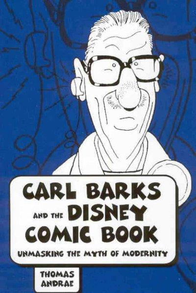 Carl Barks And the Disney Comic Book: Unmasking the Myth of Modernity (Paperback)