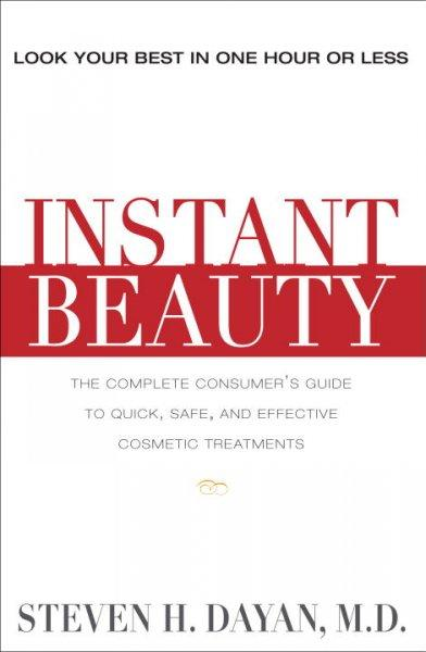 Instant Beauty: The Complete Consumer's Guide to Quick, Safe, and Effective cosmetic Procedures (Paperback)