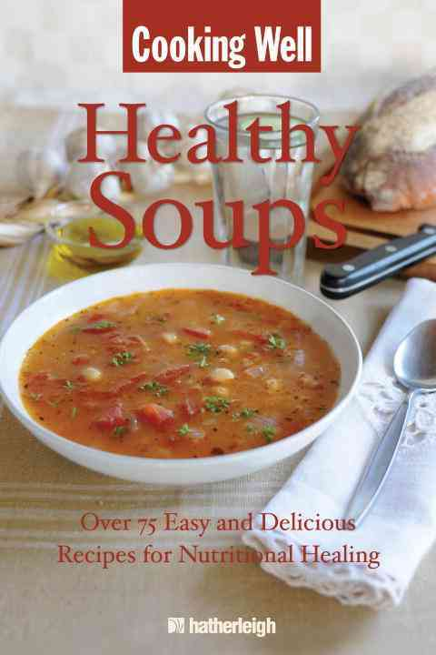 Healing Soups: Over 75 Easy and Delicious Recipes for Nutritional Healing (Paperback)