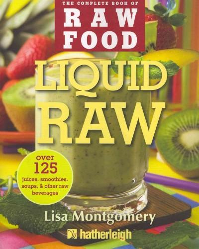Liquid Raw: Over 125 Juices, Smoothies, Soups, & Other Raw Beverages (Paperback)
