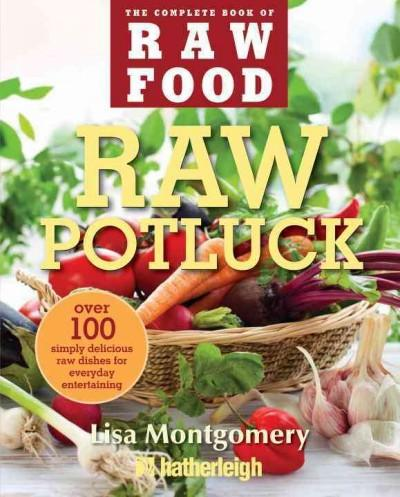 Raw Potluck: Over 100 Simply Delicious Raw Dishes for Everyday Entertaining (Paperback)