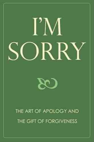 I'm Sorry: The Art of Apology and the Gift of Forgiveness (Hardcover)