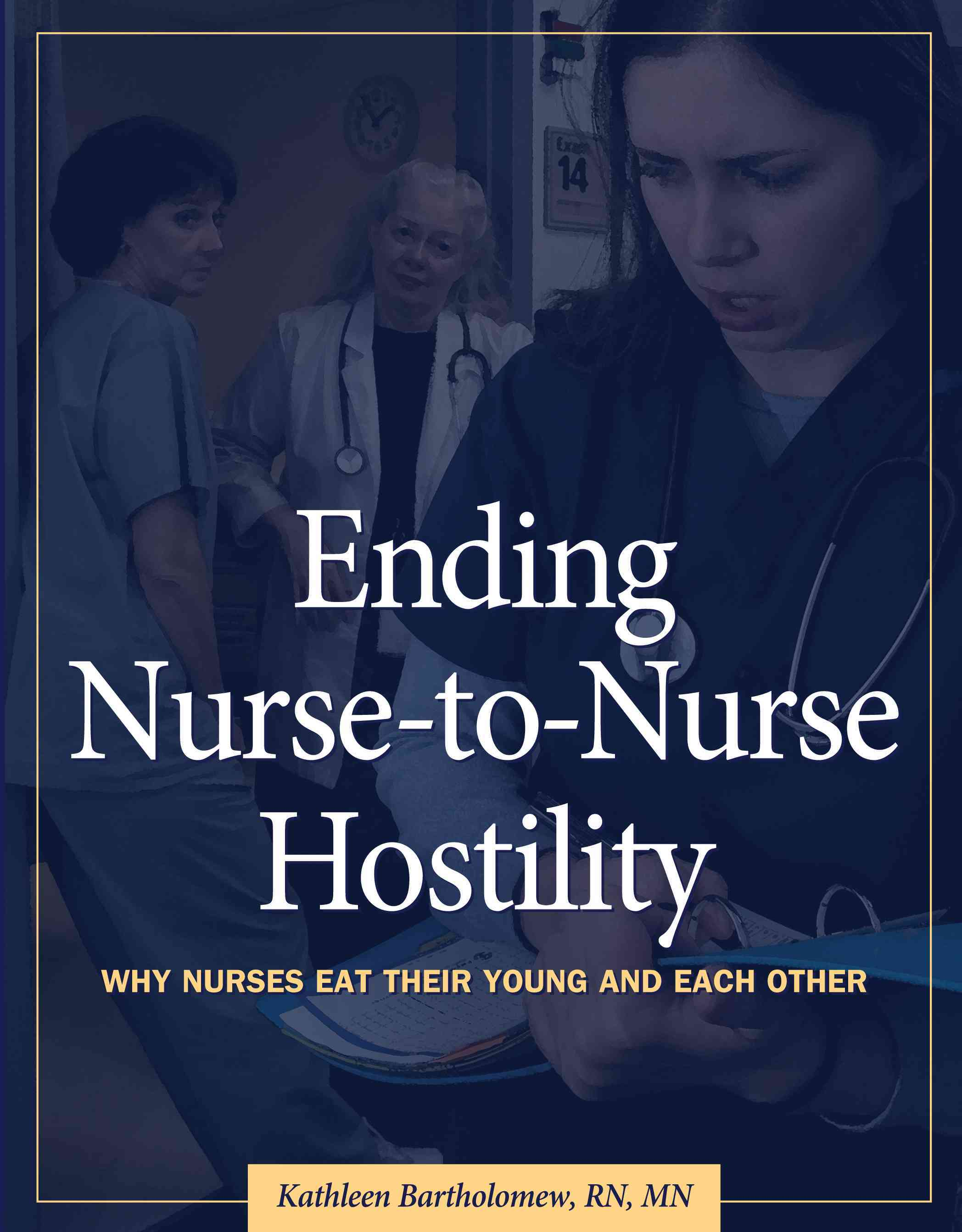 Ending Nurse-to-Nurse Hostility: Why Nurses Eat Their Young and Each Other (Paperback)