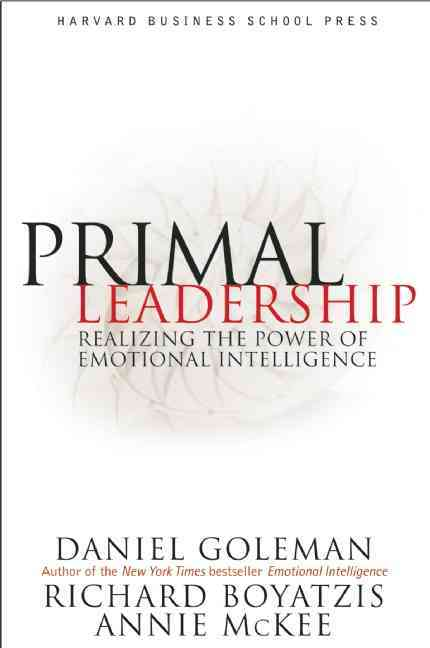 Primal Leadership: Realizing the Power of Emotional Intelligence (Hardcover)