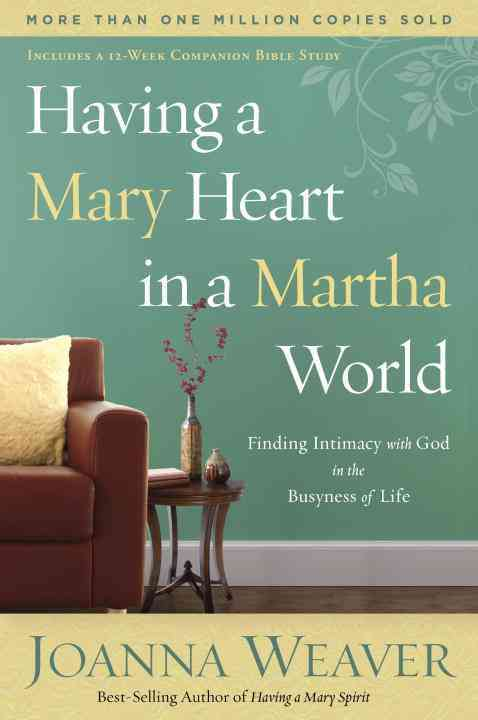 Having a Mary Heart in a Martha World: Finding Intimacy With God in the Busyness of Life (Paperback)