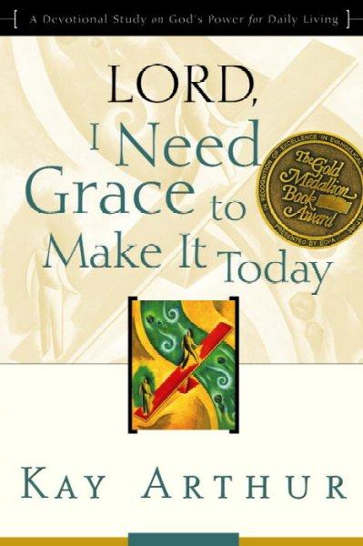 Lord, I Need Grace to Make It: A Devotional Study on God's Power for Daily Living (Paperback)