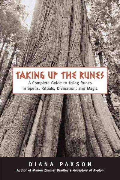 Taking Up The Runes: A Complete Guide To Using Runes In Spells, Rituals, Divination, And Magic (Paperback)