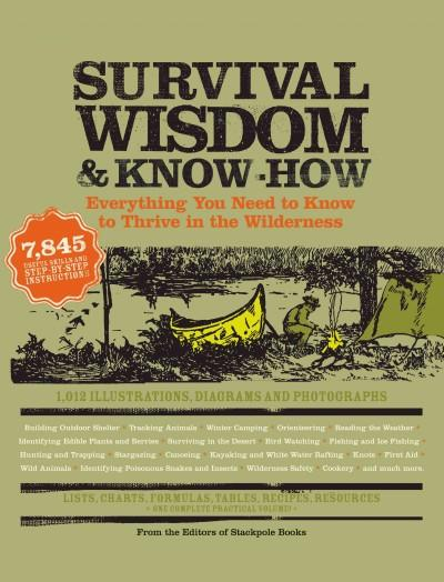 Survival Wisdom & Know-How: Everything You Need to Know to Thrive in the Wilderness (Paperback)