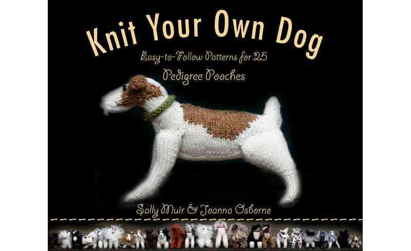 Knit Your Own Dog: Easy-to-Follow Patterns for 25 Pedigree Pooches (Paperback)