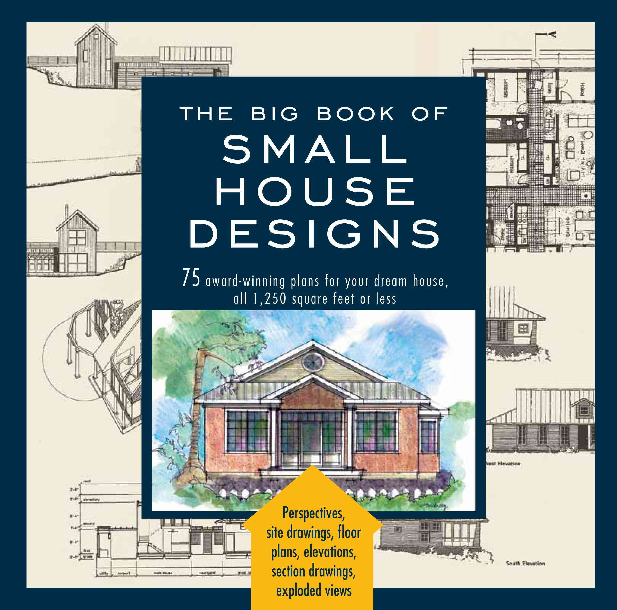 The Big Book of Small House Designs: 75 Award-Winning Plans for Your Dream House, 1,250 Square Feet or Less (Paperback)