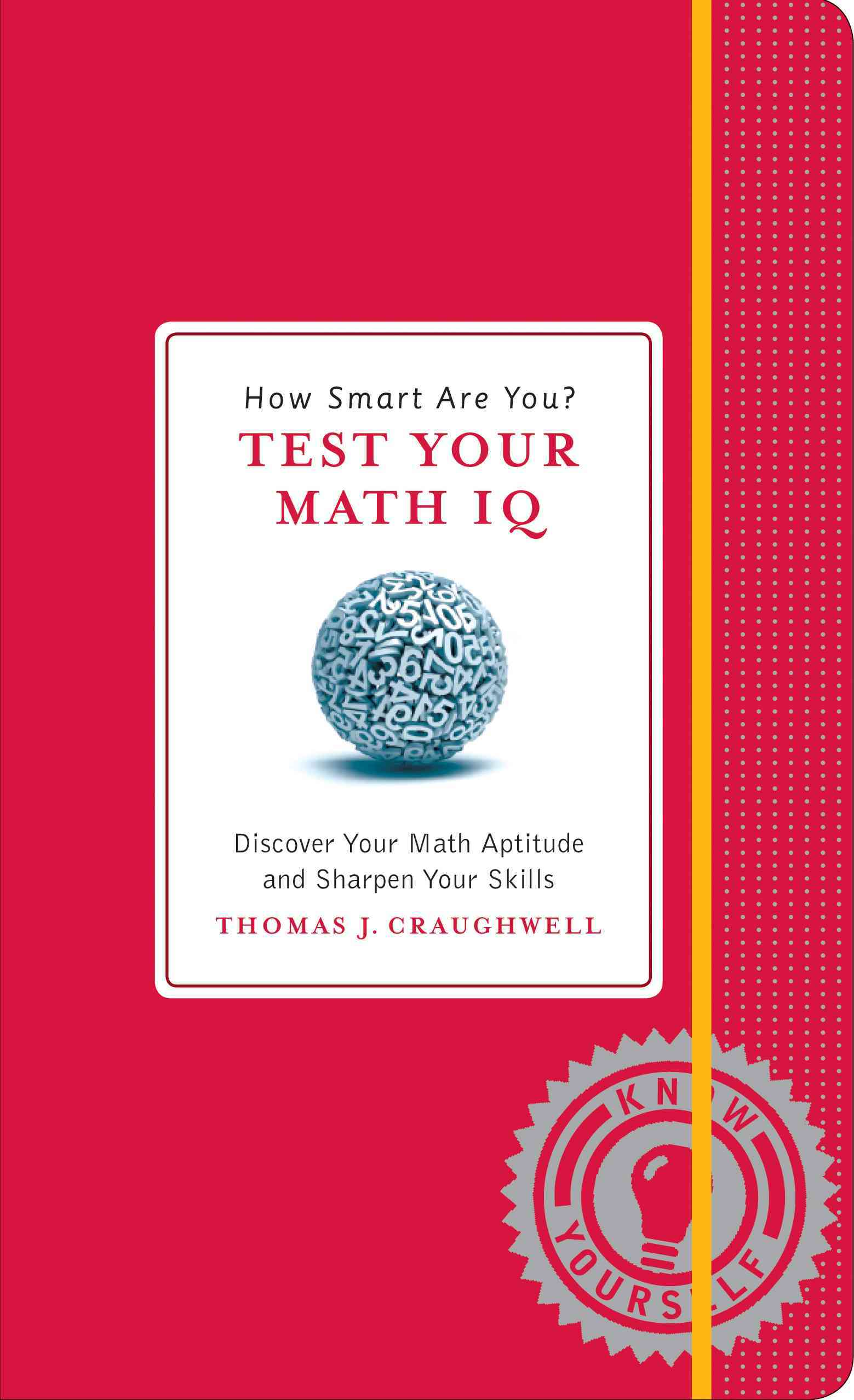How Smart Are You? Test Your Math IQ: Discover Your Math Aptitude and Sharpen Your Skills (Hardcover)