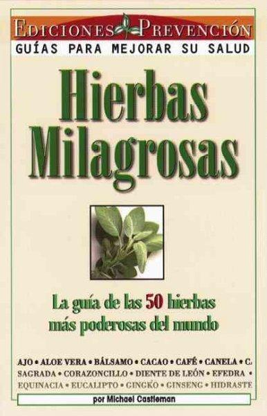 Hierbas Milagrosas: LA Guia De Las 50 Hierbas Mas Poderosas Del Mundo (Paperback)