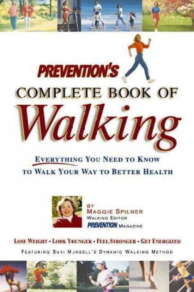 Prevention's Complete Book of Walking: Everything You Need to Know to Walk Your Way to Better Health (Paperback)