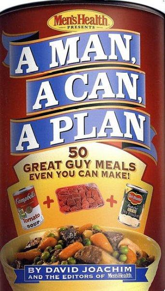 A Man, a Can, a Plan: 50 Great Guy Meals Even You Can Make (Board book)