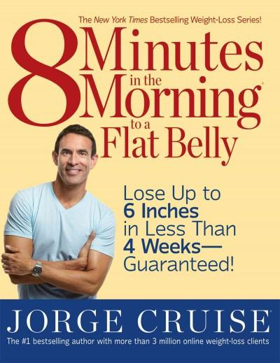 8 Minutes in the Morning to a Flat Belly: Lose Up to 6 Inches in Less Than 4 Weeks-Guaranteed! (Paperback)