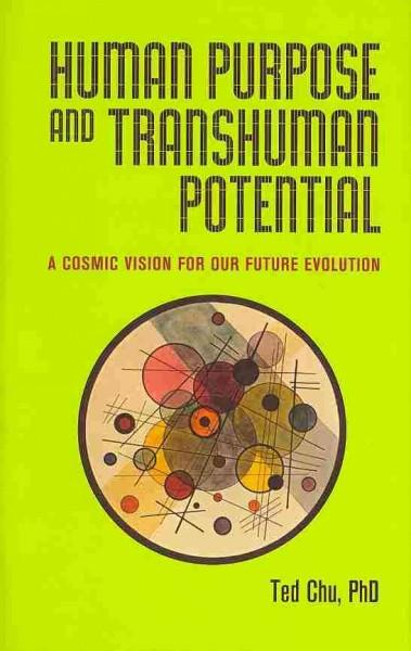 Human Purpose and Transhuman Potential: A Cosmic Vision of Our Future Evolution (Hardcover)