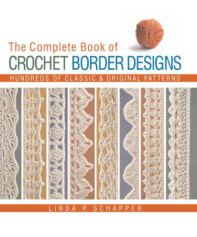 The Complete Book of Crochet Border Designs: Hundreds of Classic & Original Patterns (Hardcover)