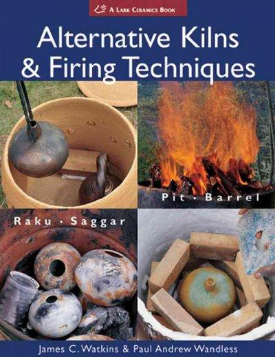 Alternative Kilns & Firing Techniques: Raku, Saggar, Pit, Barrel (Paperback)