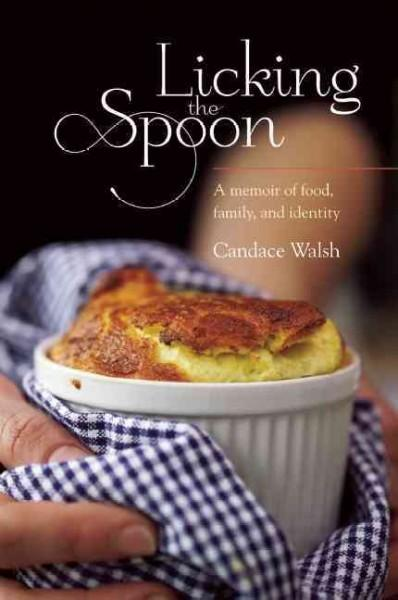 Licking the Spoon: A Memoir of Food, Family and Identity (Paperback)