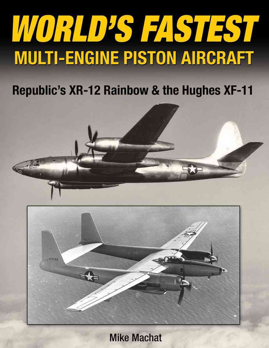 World's Fastest Four-Engine Piston-Powered Aircraft: Story of the Republic XR-12 Rainbow, Includes the Hughes XF-... (Hardcover)