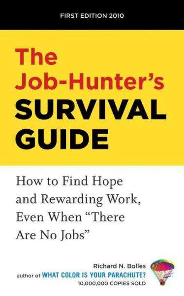 "The Job-Hunter's Survival Guide: How to Find Hope and Rewarding Work, Even When ""There Are No Jobs"" (Paperback)"