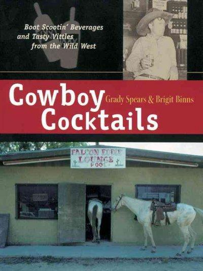 Cowboy Cocktails: Boot-Scootin' Beverages and Tasty Vittles from the Wild West (Paperback)