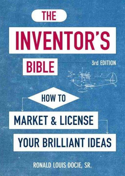 The Inventor's Bible: How to Market and License Your Brilliant Ideas (Paperback)