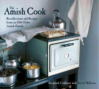 The Amish Cookbook: Recollections and Recipes from an Old Order Amish Family (Hardcover)