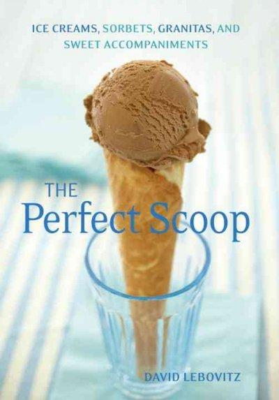 The Perfect Scoop: Ice Creams, Sorbets, Granitas, and Sweet Accompaniments (Paperback)