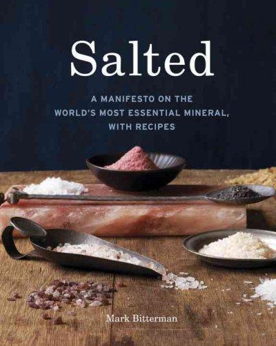 Salted: A Manifesto on the World's Most Essential Mineral, With Recipes (Hardcover)