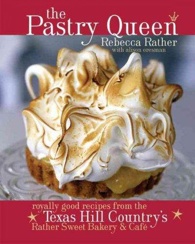Pastry Queen: Royally Good Recipes from Texas Hill Country's (Hardcover)