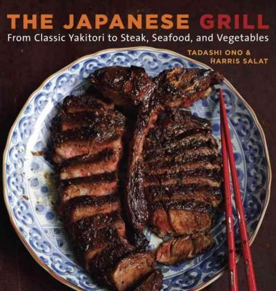 The Japanese Grill: From Classic Yakitori to Steak, Seafood, and Vegetables (Paperback)