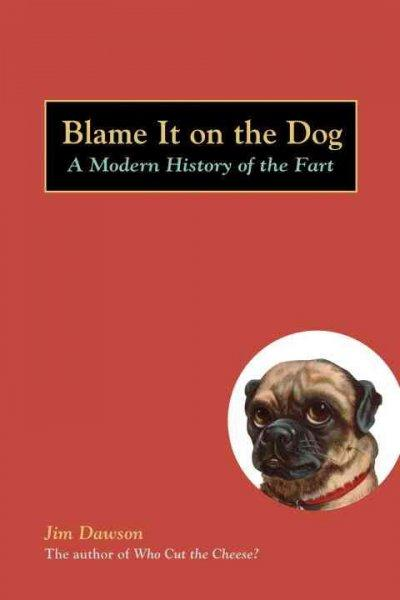 Blame It on the Dog: A Modern History of the Fart (Paperback)