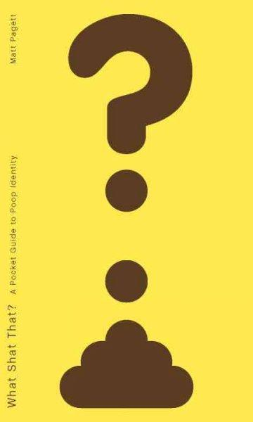What Shat That?: A Pocket Guide to Poop Identity (Paperback)